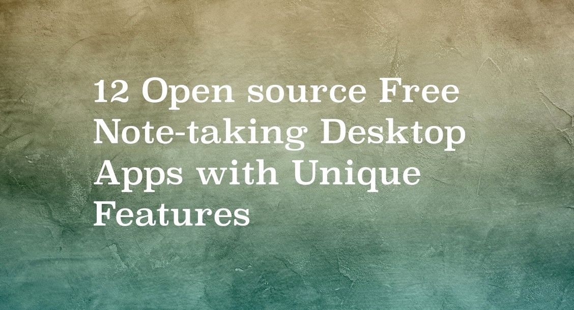12 Open source Free Note-taking Apps  with Unique Features