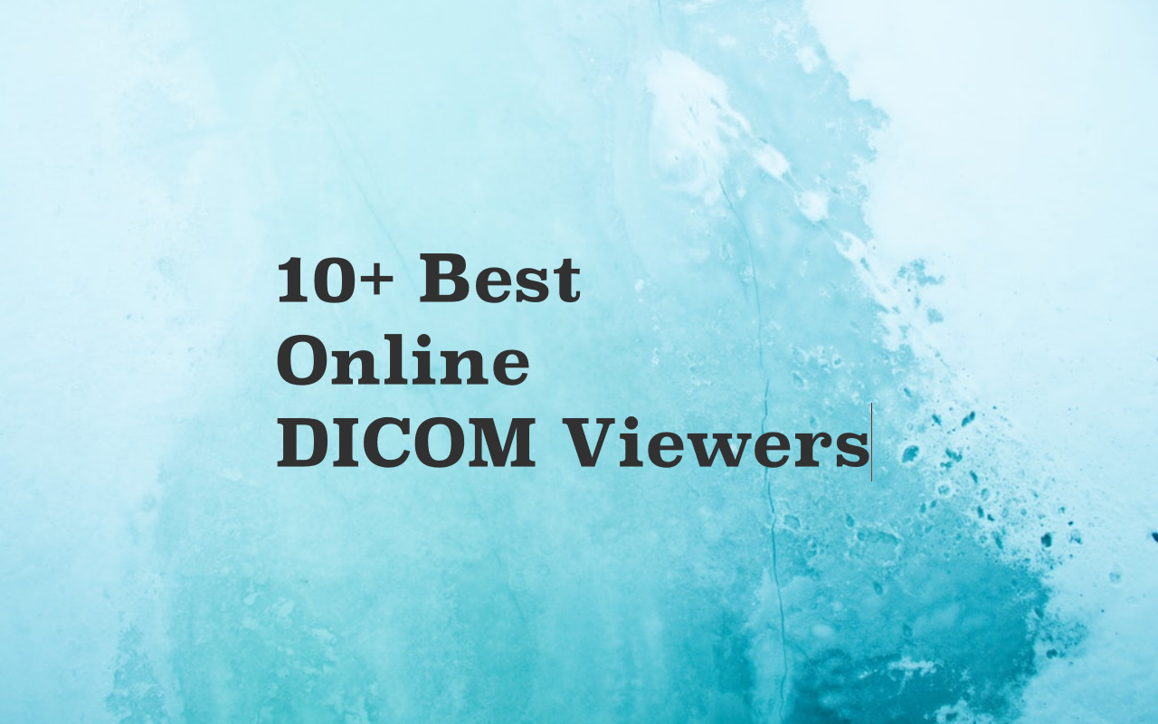 10+ Best Free Online Web-based & Cloud DICOM Viewers Services