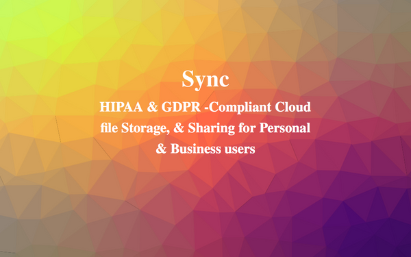 Sync: HIPAA & GDPR -Compliant Cloud file Hosting,&  Sharing for Personal & Business