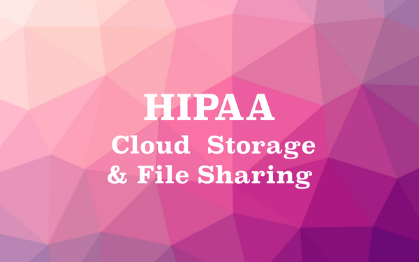 Top 10 HIPAA Cloud File Storage/ Collaboration & Cloud File Sharing services for Doctors, Healthcare professionals, and The Enterprise